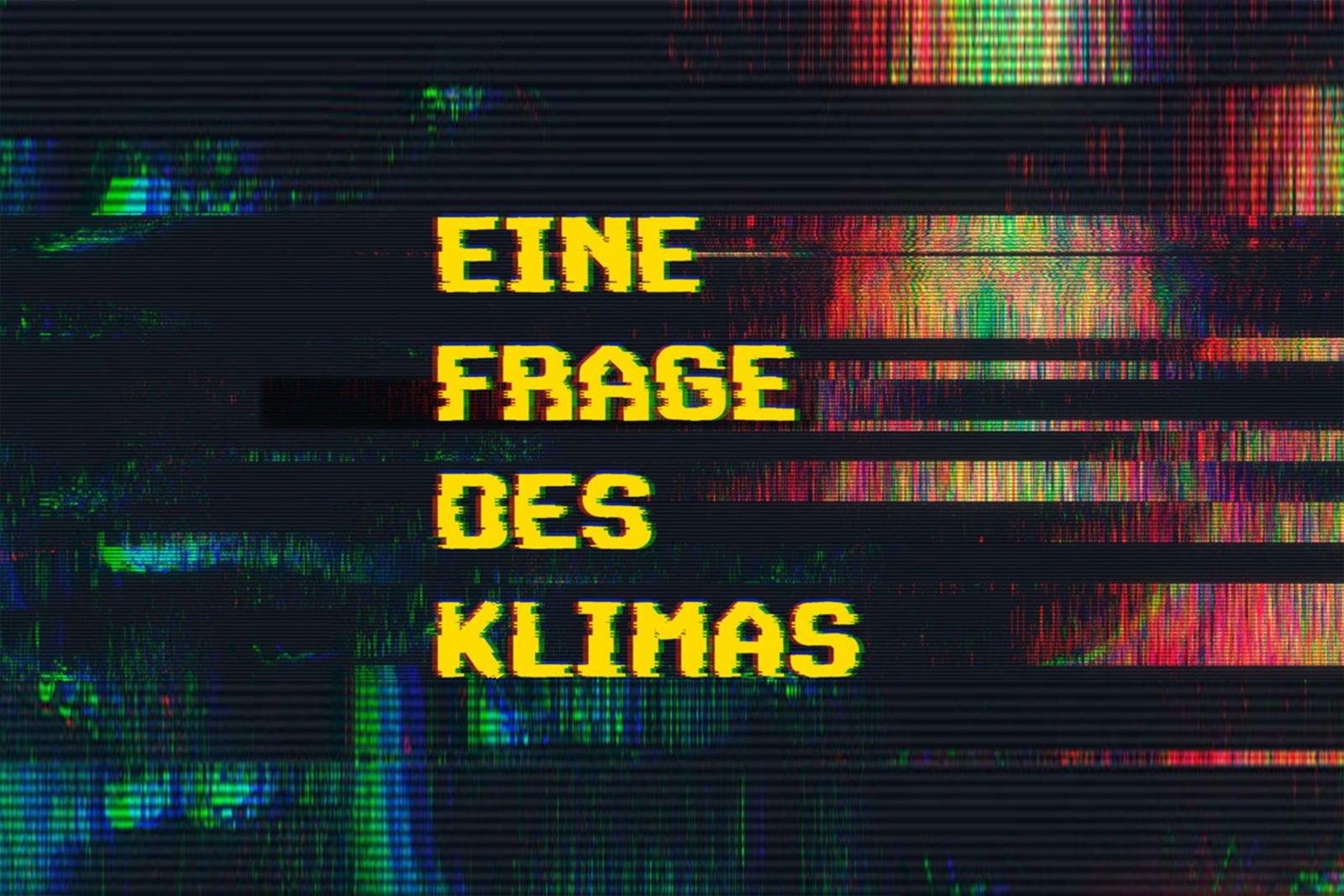 """Der Schriftzug """"Eine Frage des Klimas"""" stilisiert auf verzerrten Farben, die an Bildrauschen erinnern."""