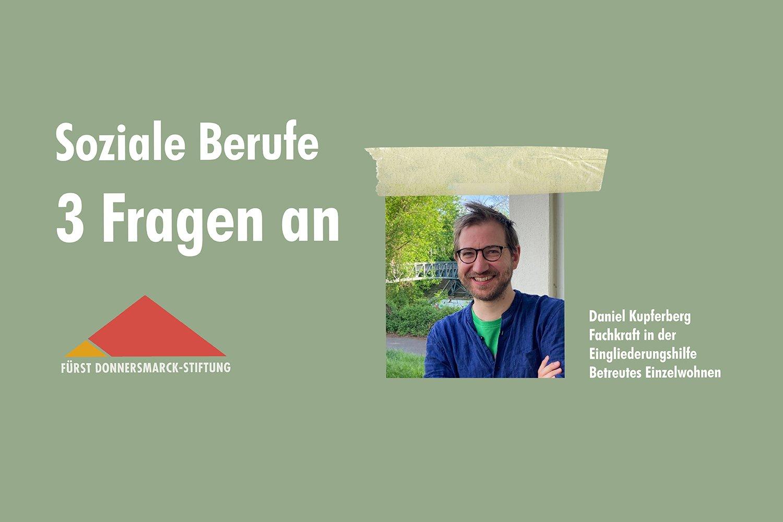 Ein Porträtfoto von Daniel Kupferberg auf grünem Hintergrund, daneben das Stiftungslogo und der Schriftzug: Soziale Berufe 3 Fragen an